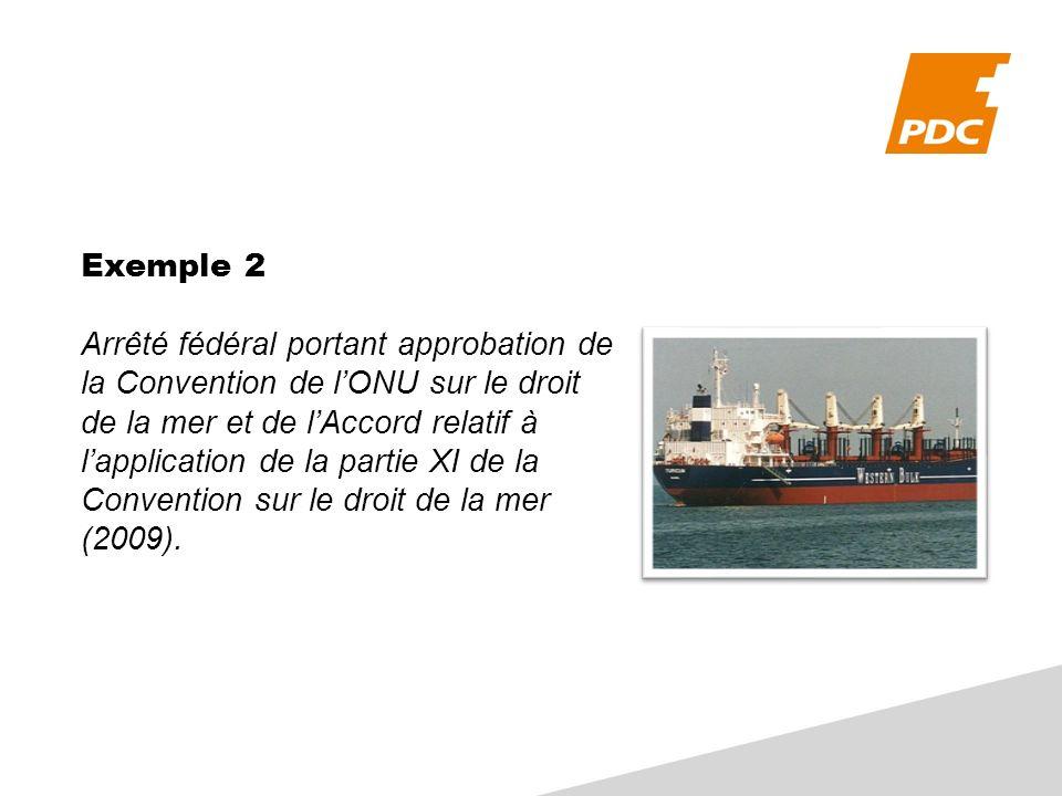 Exemple 2 Arrêté fédéral portant approbation de la Convention de lONU sur le droit de la mer et de lAccord relatif à lapplication de la partie XI de la Convention sur le droit de la mer (2009).