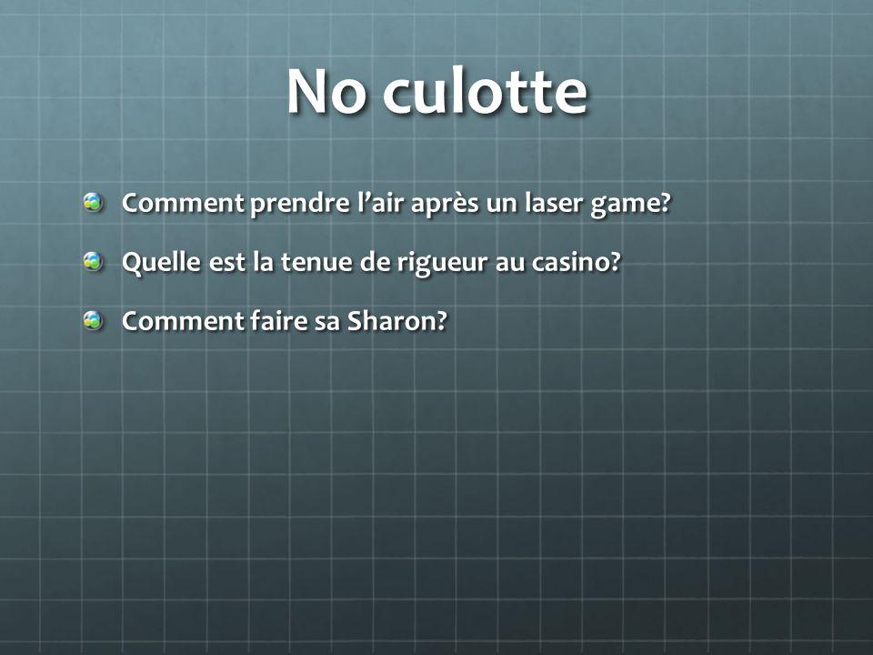 No culotte Comment prendre lair après un laser game? Quelle est la tenue de rigueur au casino? Comment faire sa Sharon?
