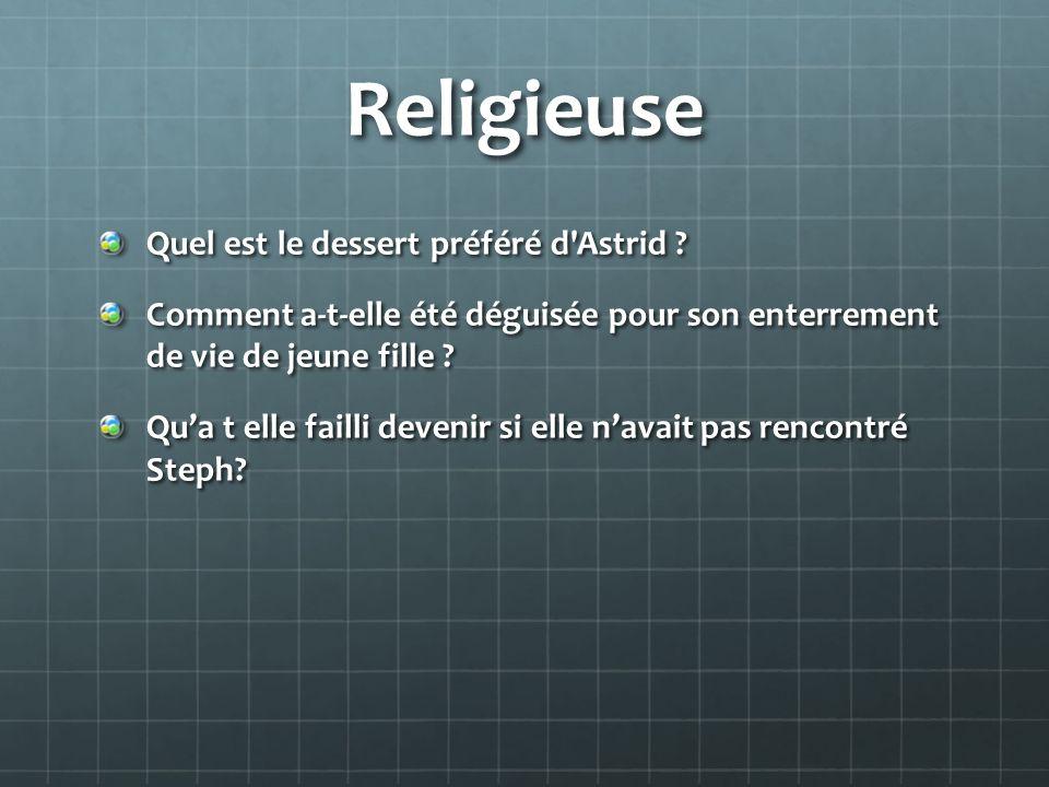 Religieuse Quel est le dessert préféré d'Astrid ? Comment a-t-elle été déguisée pour son enterrement de vie de jeune fille ? Qua t elle failli devenir
