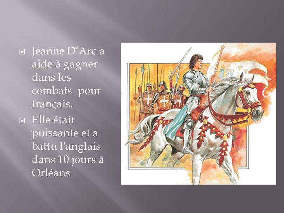 Jeanne DArc a aidé à gagner dans les combats pour français. Elle était puissante et a battu l'anglais dans 10 jours à Orléans
