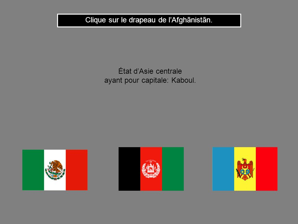 Clique sur le drapeau de lAfghānistān. État dAsie centrale ayant pour capitale: Kaboul.
