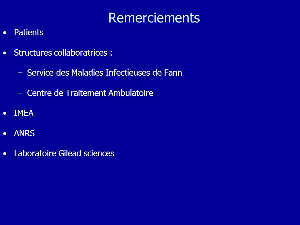 Remerciements Patients Structures collaboratrices : –Service des Maladies Infectieuses de Fann –Centre de Traitement Ambulatoire IMEA ANRS Laboratoire Gilead sciences