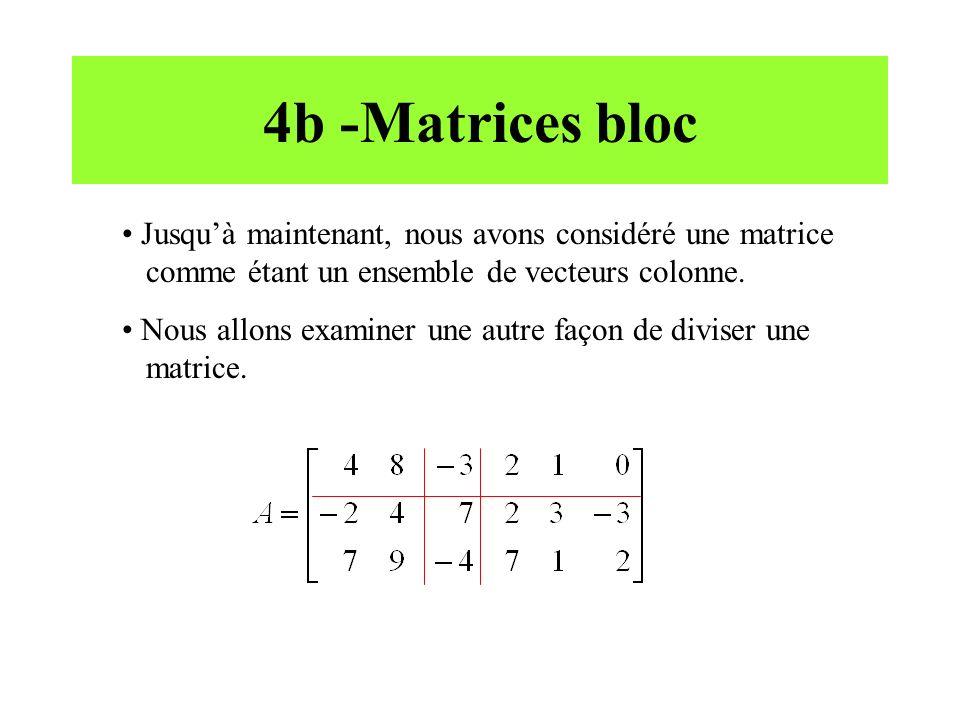 4b -Matrices bloc Jusquà maintenant, nous avons considéré une matrice comme étant un ensemble de vecteurs colonne. Nous allons examiner une autre faço