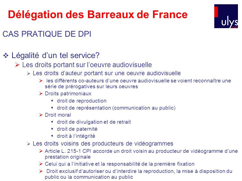 Délégation des Barreaux de France CAS PRATIQUE DE DPI Légalité dun tel service? Les droits portant sur loeuvre audiovisuelle Les droits dauteur portan