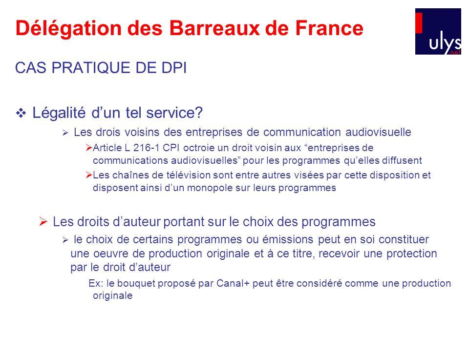 Délégation des Barreaux de France CAS PRATIQUE DE DPI Légalité dun tel service? Les drois voisins des entreprises de communication audiovisuelle Artic