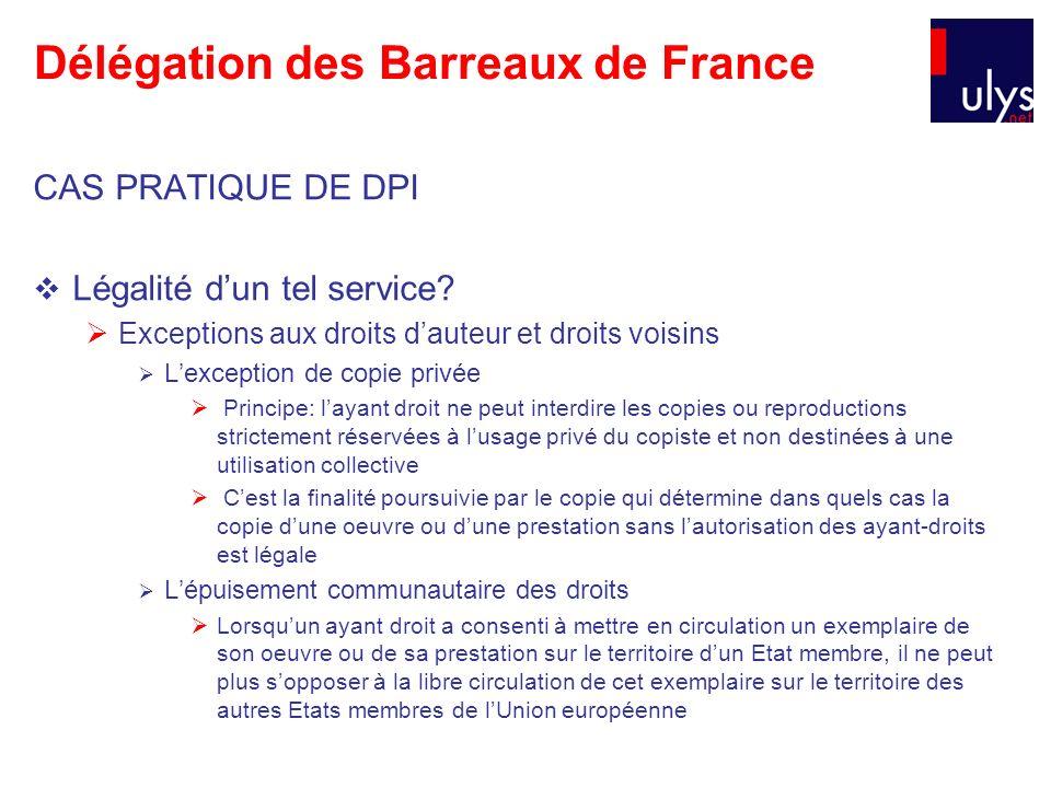Délégation des Barreaux de France CAS PRATIQUE DE DPI Légalité dun tel service? Exceptions aux droits dauteur et droits voisins Lexception de copie pr