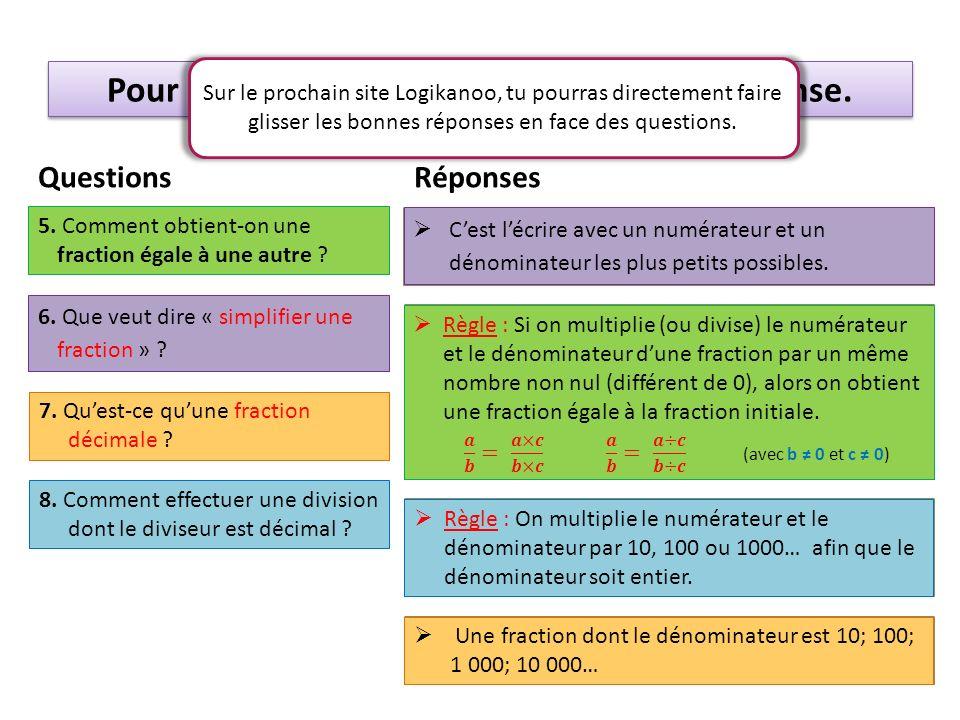 Règle : On multiplie le numérateur et le dénominateur par 10, 100 ou 1000… afin que le dénominateur soit entier.