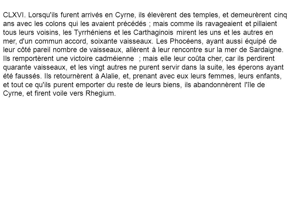 CLXVI. Lorsqu'ils furent arrivés en Cyrne, ils élevèrent des temples, et demeurèrent cinq ans avec les colons qui les avaient précédés ; mais comme il