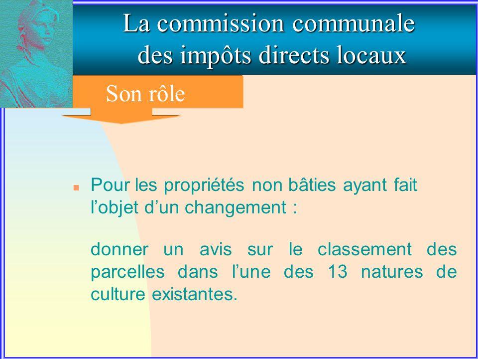 2. Le rôle de la commission communale La commission communale des impôts directs locaux Son rôle n Pour les propriétés non bâties ayant fait lobjet du