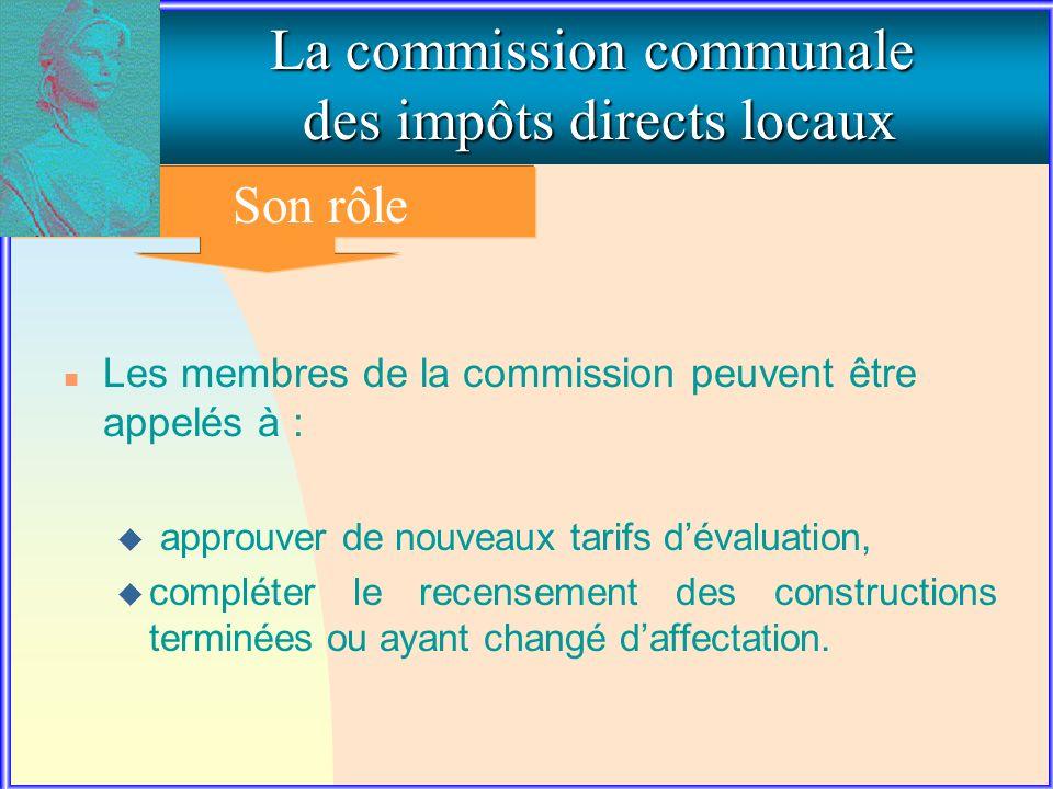 2. Le rôle de la commission communale La commission communale des impôts directs locaux Son rôle n Les membres de la commission peuvent être appelés à