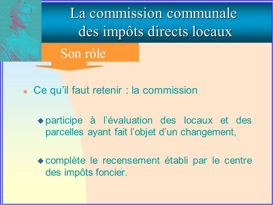 2. Le rôle de la commission communale La commission communale des impôts directs locaux Son rôle n Ce quil faut retenir : la commission u participe à