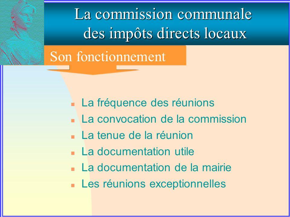 La commission communale des impôts directs locaux Son fonctionnement n La fréquence des réunions n La convocation de la commission n La tenue de la ré