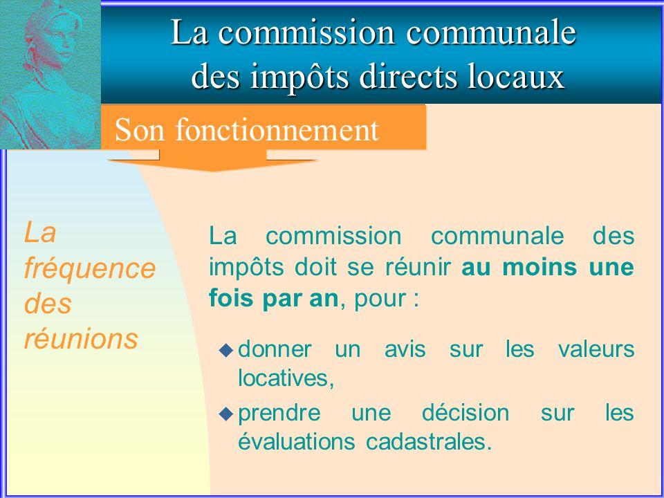 3. Le fonctionnement de la commission communale La commission communale des impôts directs locaux Son fonctionnement La commission communale des impôt