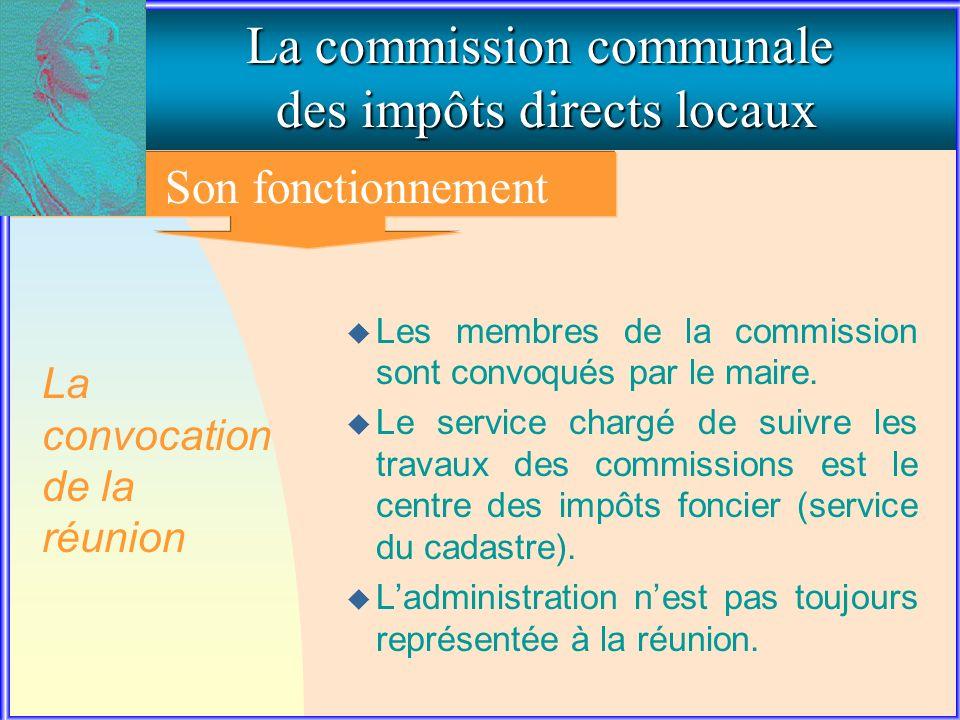 3. Le fonctionnement de la commission communale La commission communale des impôts directs locaux Son fonctionnement u Les membres de la commission so