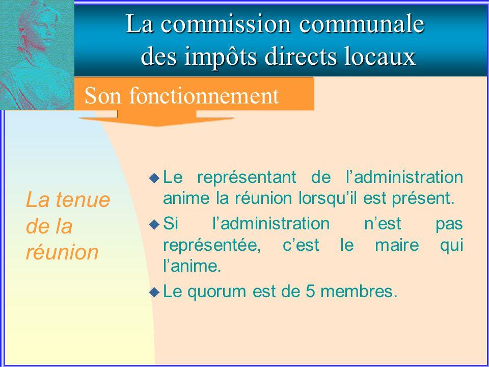3. Le fonctionnement de la commission communale La commission communale des impôts directs locaux Son fonctionnement u Le représentant de ladministrat