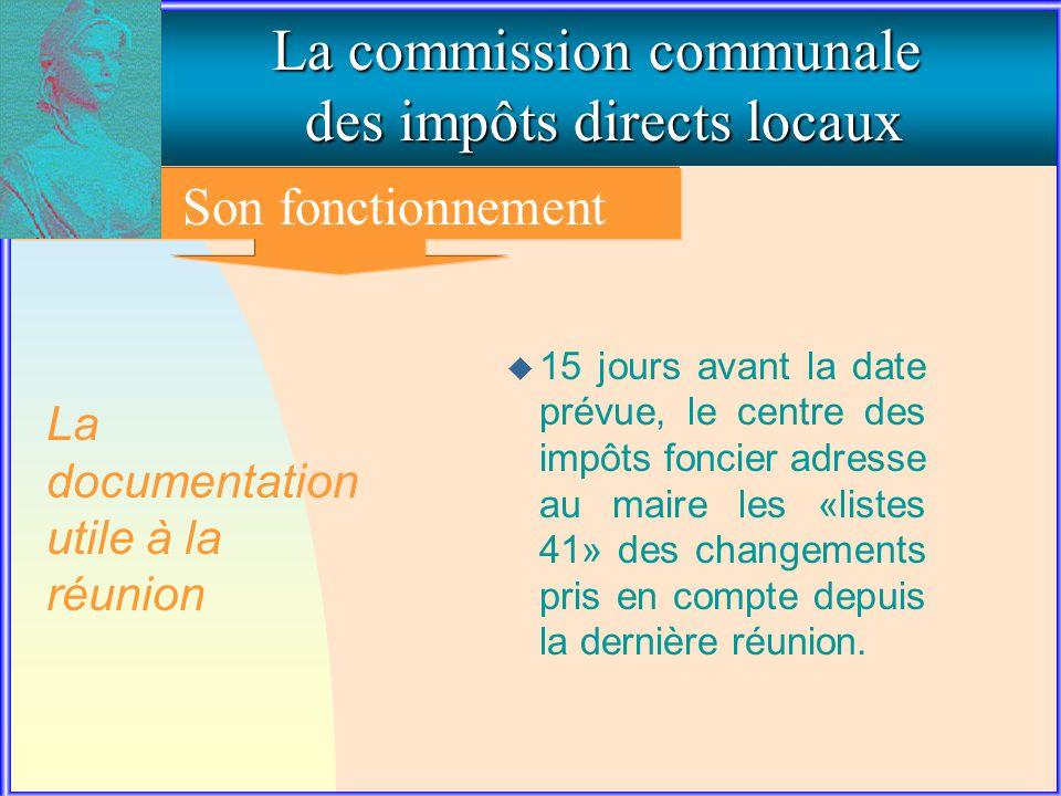 3. Le fonctionnement de la commission communale La commission communale des impôts directs locaux Son fonctionnement u 15 jours avant la date prévue,
