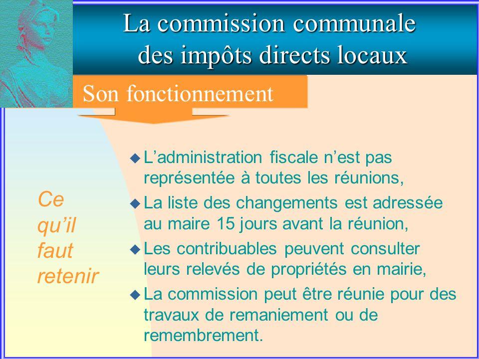 3. Le fonctionnement de la commission communale La commission communale des impôts directs locaux Son fonctionnement u Ladministration fiscale nest pa
