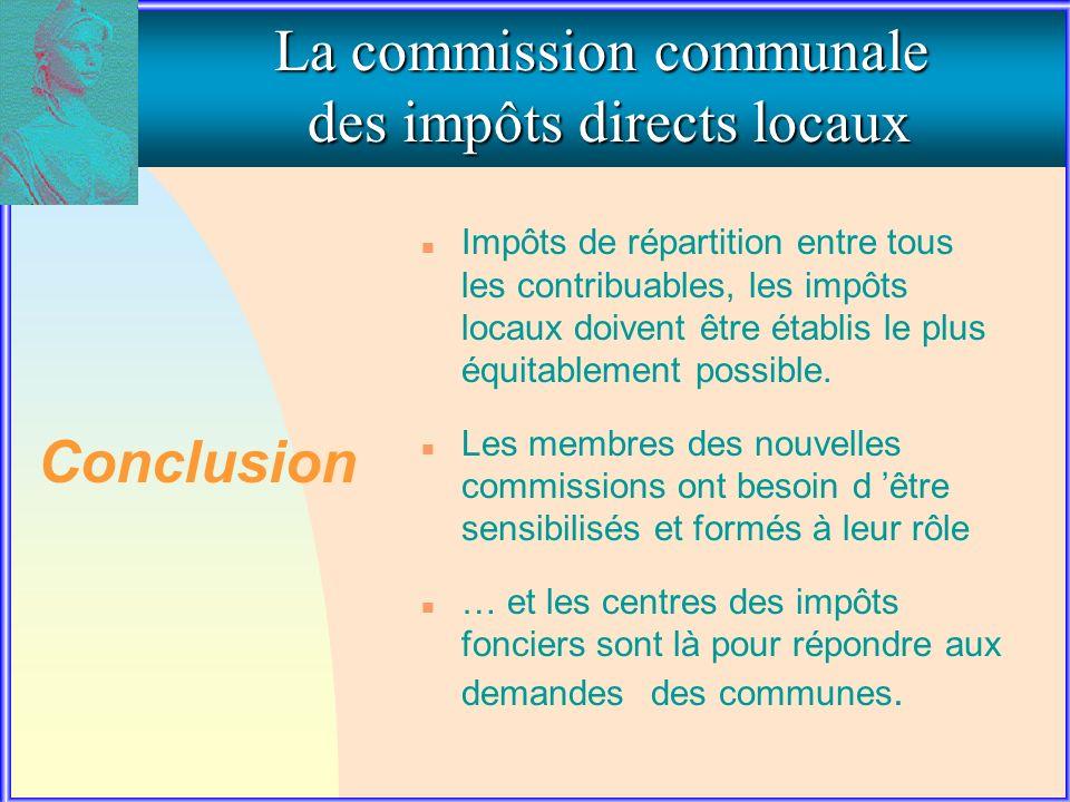 Conclusion La commission communale des impôts directs locaux n Impôts de répartition entre tous les contribuables, les impôts locaux doivent être établis le plus équitablement possible.