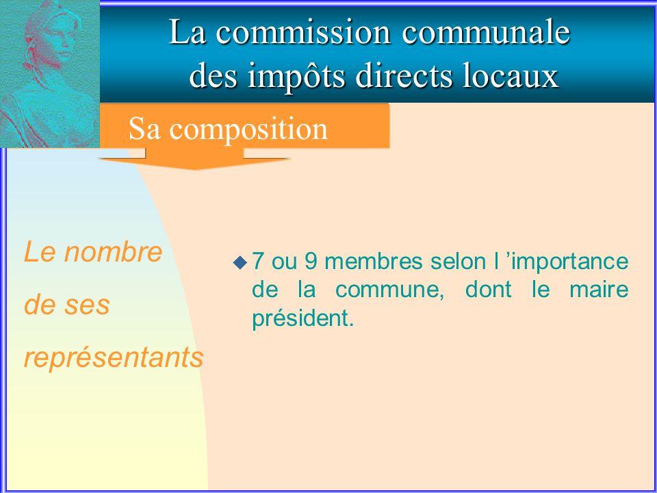 1. La composition de la commission communale La commission communale des impôts directs locaux Sa composition u 7 ou 9 membres selon l importance de l