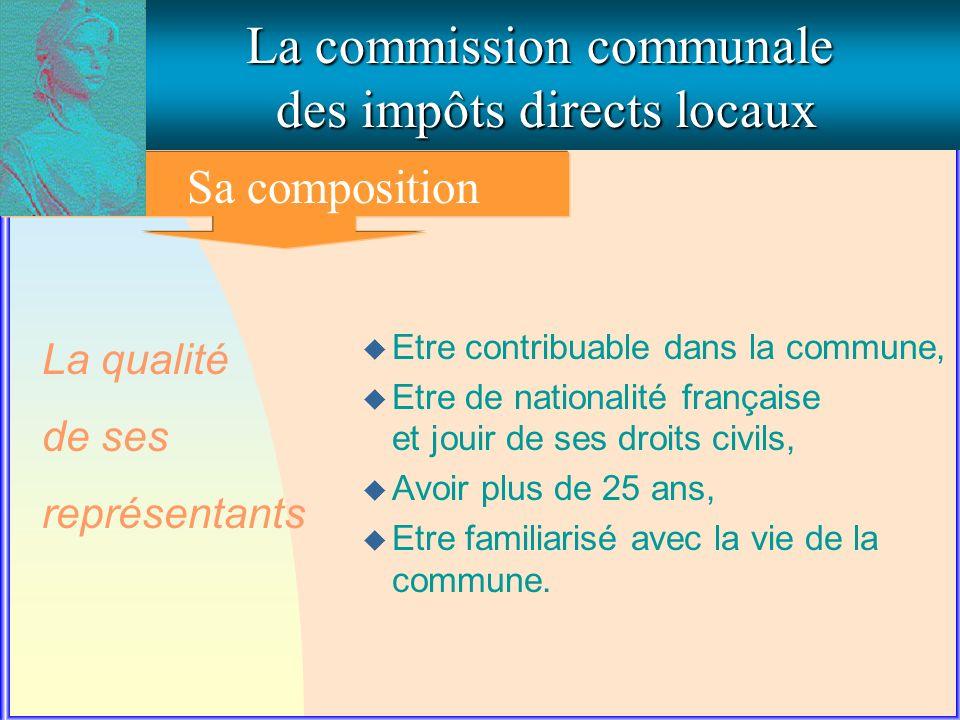 1. La composition de la commission communale La commission communale des impôts directs locaux Sa composition u Etre contribuable dans la commune, u E