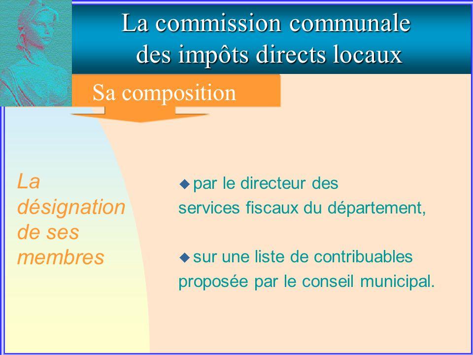 1. La composition de la commission communale La commission communale des impôts directs locaux u par le directeur des services fiscaux du département,