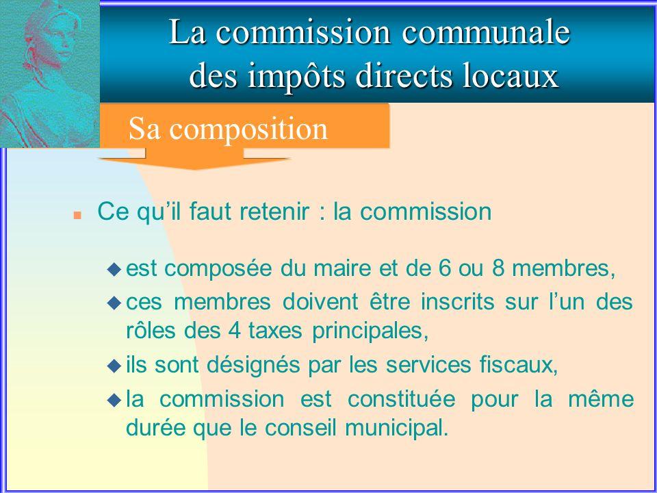 1. La composition de la commission communale La commission communale des impôts directs locaux Sa composition n Ce quil faut retenir : la commission u