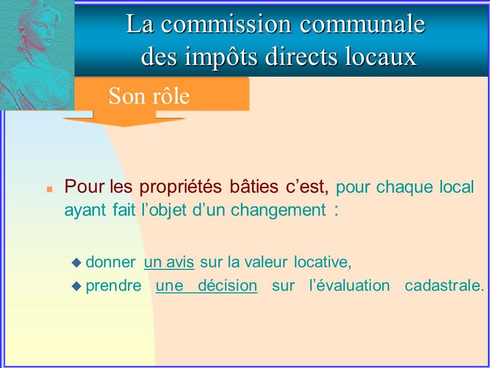 2. Le rôle de la commission communale La commission communale des impôts directs locaux Son rôle n Pour les propriétés bâties cest, pour chaque local