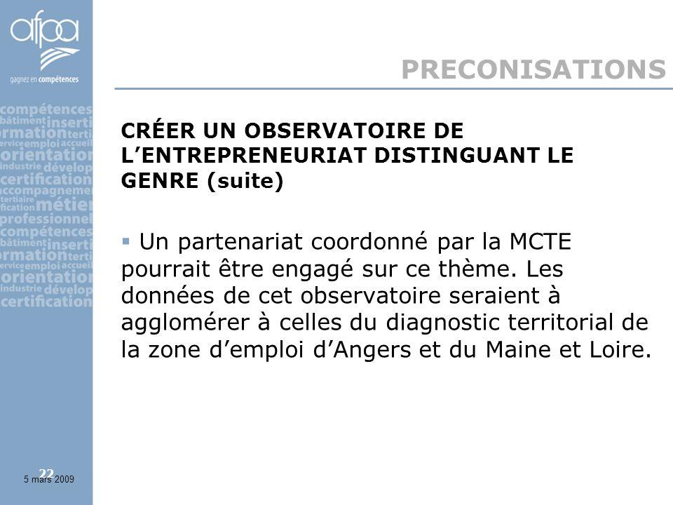 22 PRECONISATIONS CRÉER UN OBSERVATOIRE DE LENTREPRENEURIAT DISTINGUANT LE GENRE (suite) Un partenariat coordonné par la MCTE pourrait être engagé sur ce thème.
