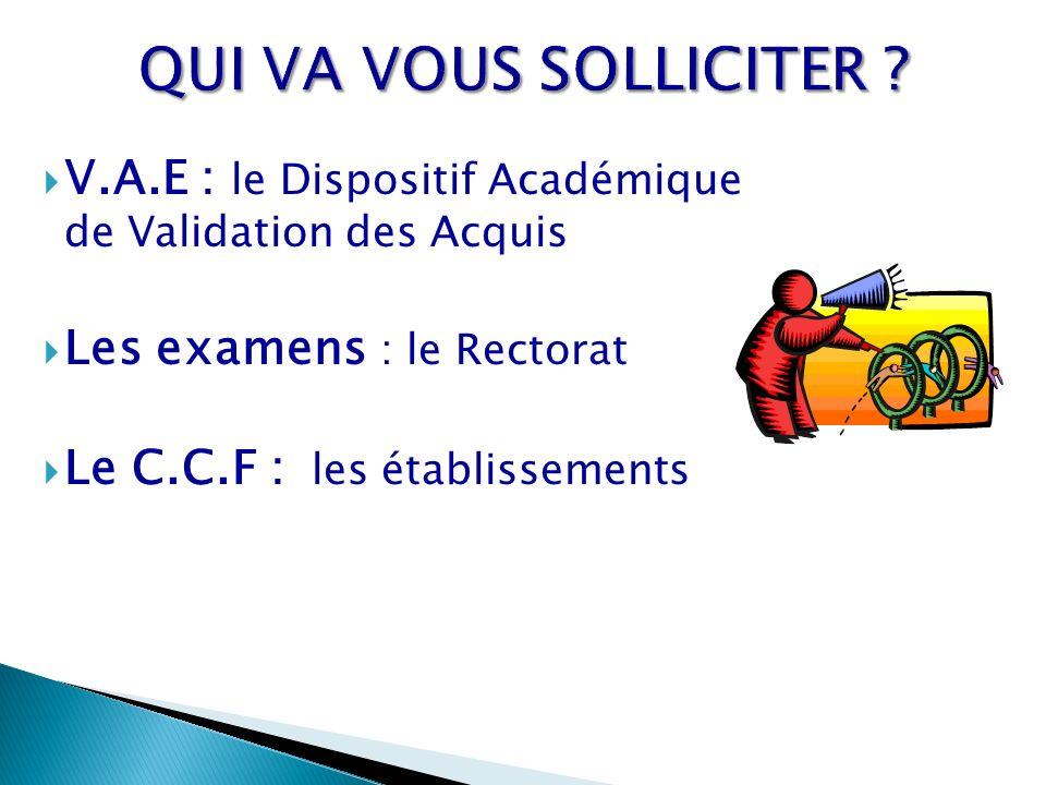 V.A.E : le Dispositif Académique de Validation des Acquis Les examens : le Rectorat Le C.C.F : les établissements