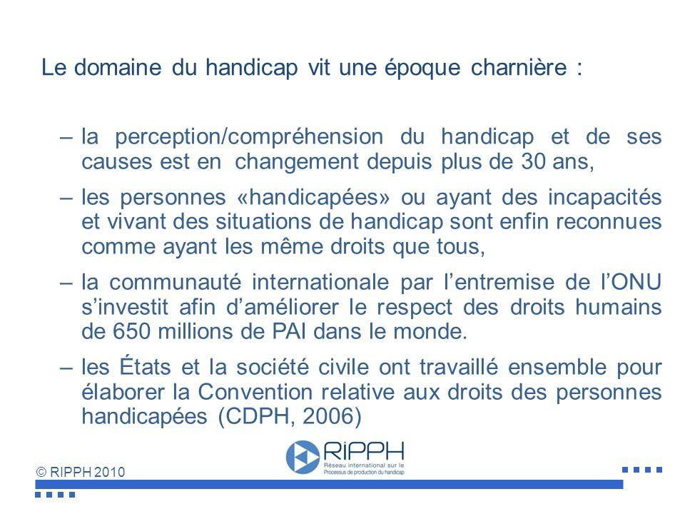 © RIPPH 2010 Pour une société inclusive Le MDH-PPH un outil pour accroitre la participation sociale Patrick Fougeyrollas, Ph.D. IRDPQ-CIRRIS-RIPPH Bor