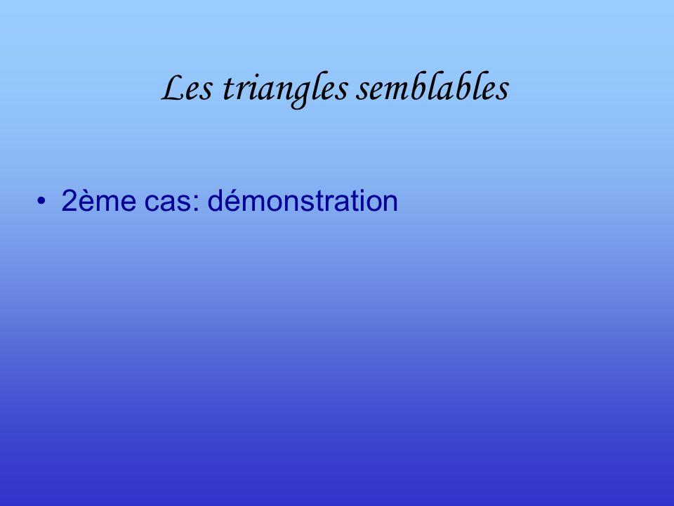 Les triangles semblables 2ème cas: démonstration
