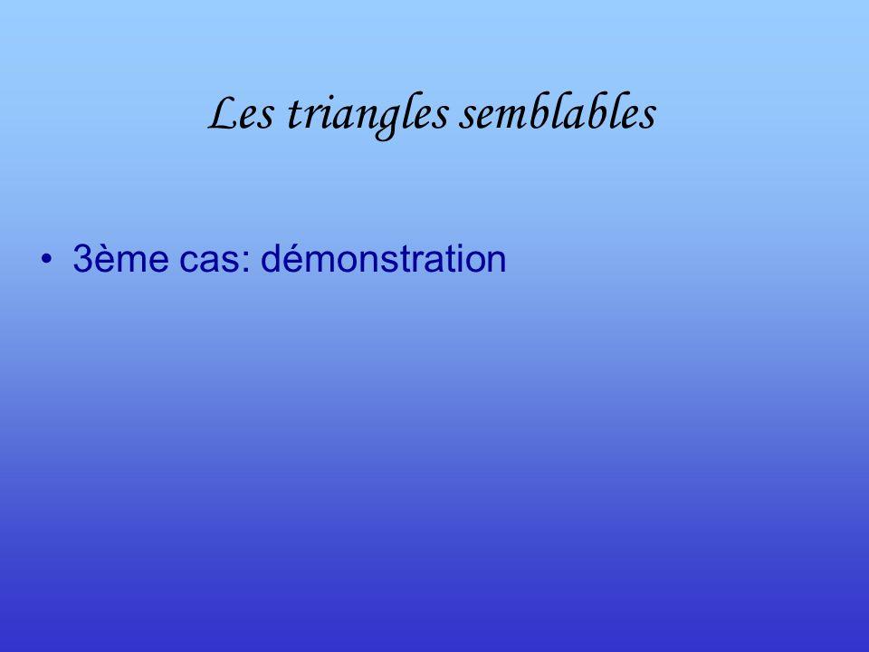 Les triangles semblables 3ème cas: démonstration
