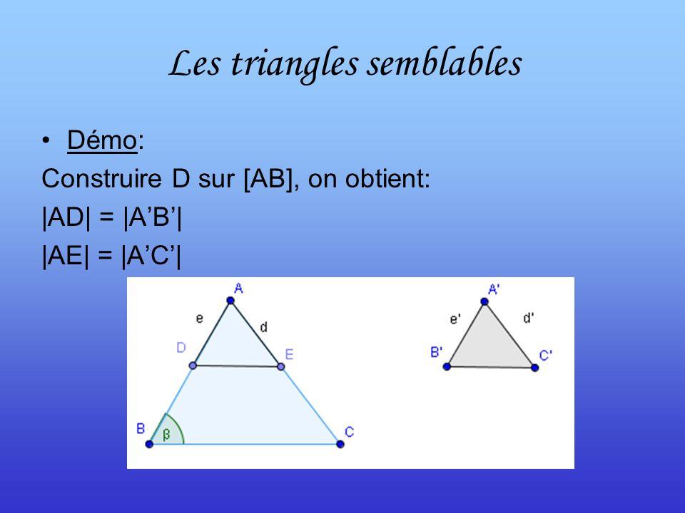Les triangles semblables Démo: Construire D sur [AB], on obtient: |AD| = |AB| |AE| = |AC|