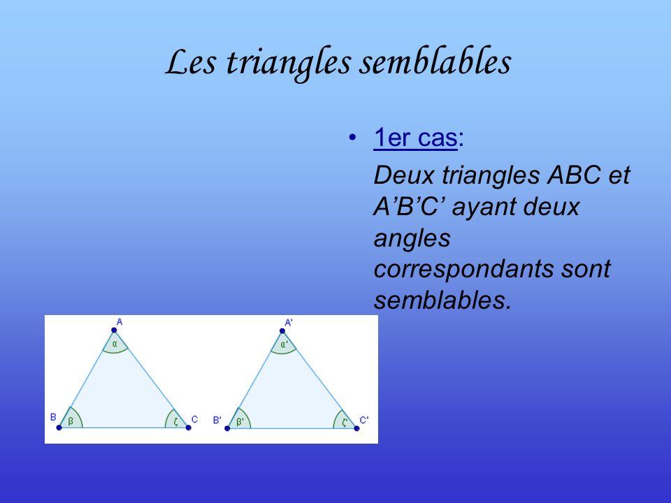 Les triangles semblables 1er cas: Deux triangles ABC et ABC ayant deux angles correspondants sont semblables.