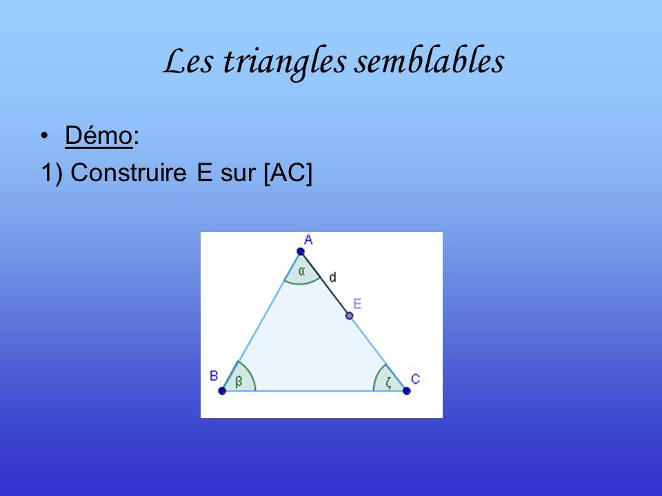 Les triangles semblables Démo: 1) Construire E sur [AC]