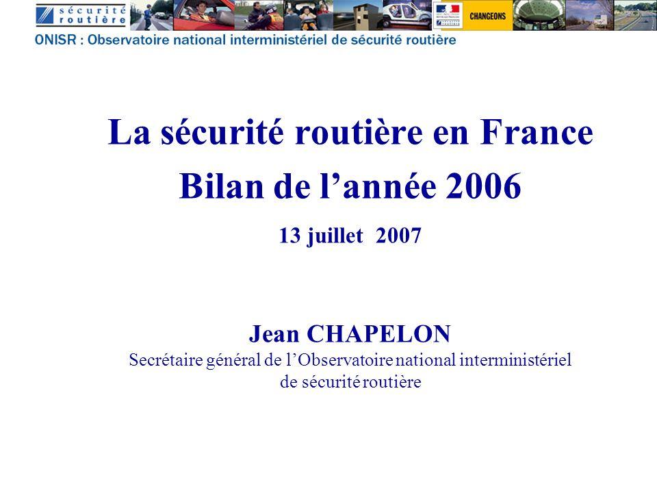 La sécurité routière en France Bilan de lannée 2006 13 juillet 2007 Jean CHAPELON Secrétaire général de lObservatoire national interministériel de sécurité routière
