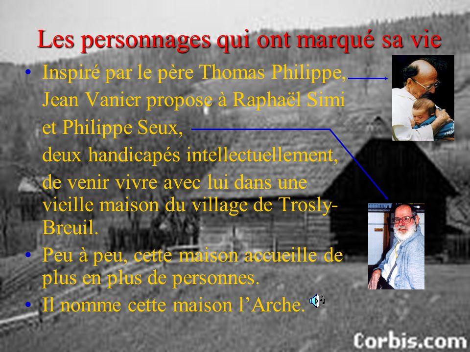 Les personnages qui ont marqué sa vie Inspiré par le père Thomas Philippe, Jean Vanier propose à Raphaël Simi et Philippe Seux, deux handicapés intellectuellement, de venir vivre avec lui dans une vieille maison du village de Trosly- Breuil.