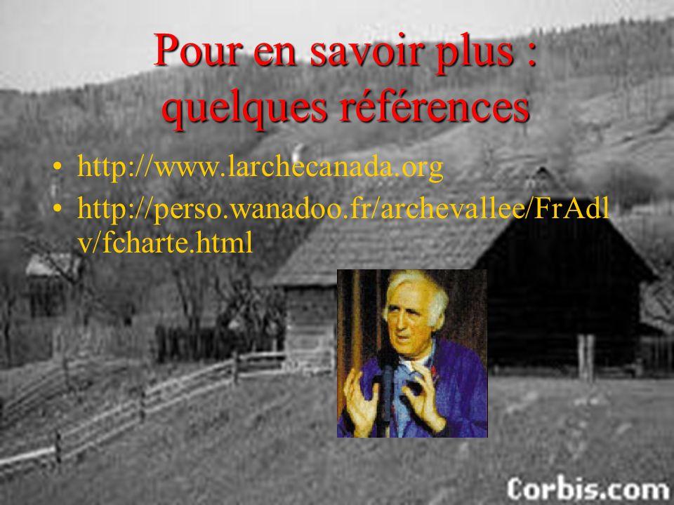 Pour en savoir plus : quelques références http://www.larchecanada.org http://perso.wanadoo.fr/archevallee/FrAdl v/fcharte.html