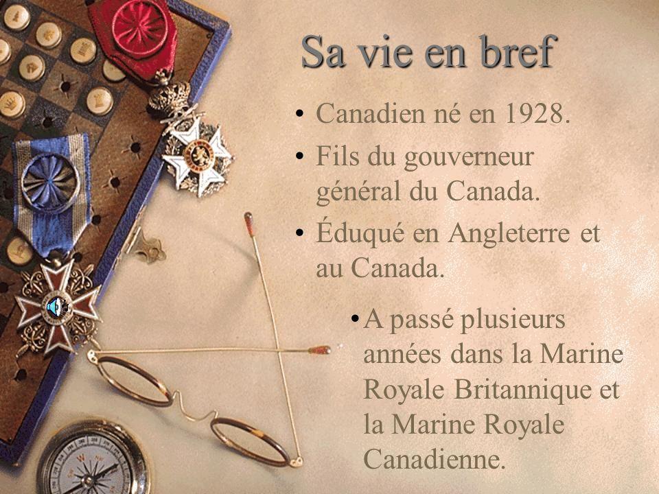 Sa vie en bref Canadien né en 1928.Fils du gouverneur général du Canada.