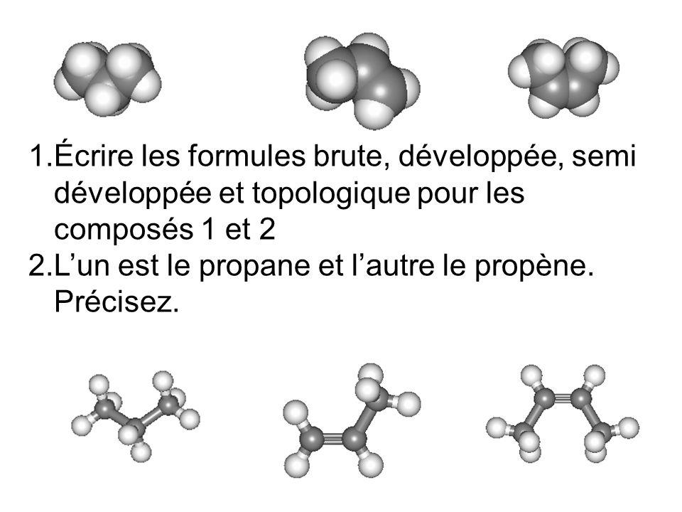1.Écrire les formules brute, développée, semi développée et topologique pour les composés 1 et 2 2.Lun est le propane et lautre le propène. Précisez.