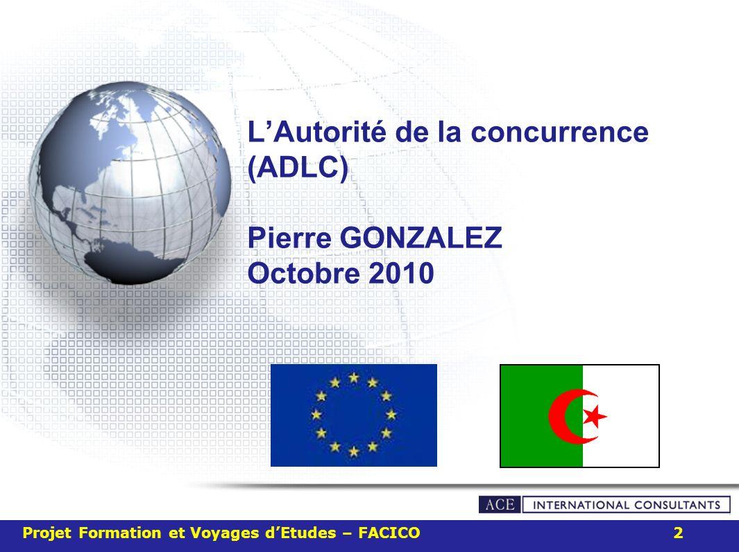 LAutorité de la concurrence (ADLC) Pierre GONZALEZ Octobre 2010 Projet Formation et Voyages dEtudes – FACICO 2