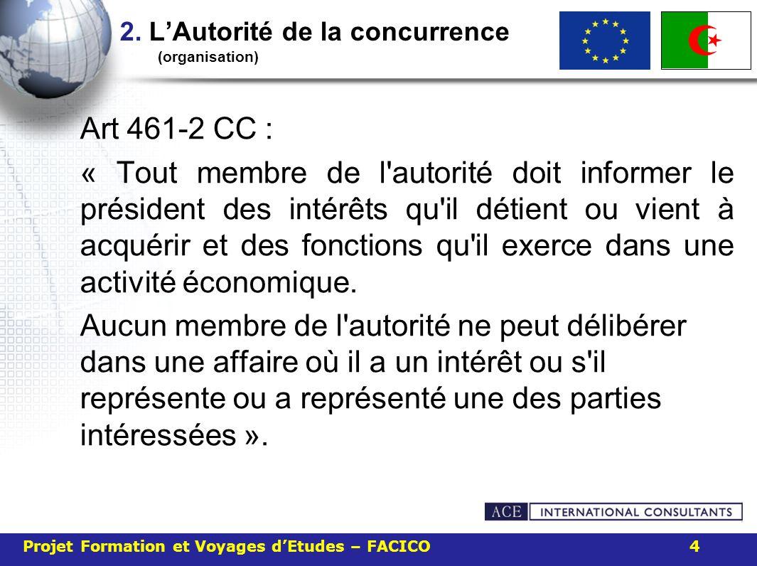 2. LAutorité de la concurrence (organisation) Art 461-2 CC : « Tout membre de l'autorité doit informer le président des intérêts qu'il détient ou vien