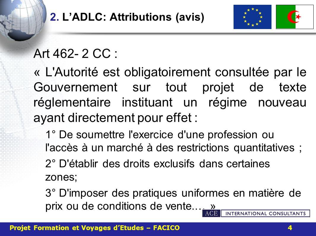 2. LADLC: Attributions (avis) Art 462- 2 CC : « L'Autorité est obligatoirement consultée par le Gouvernement sur tout projet de texte réglementaire in