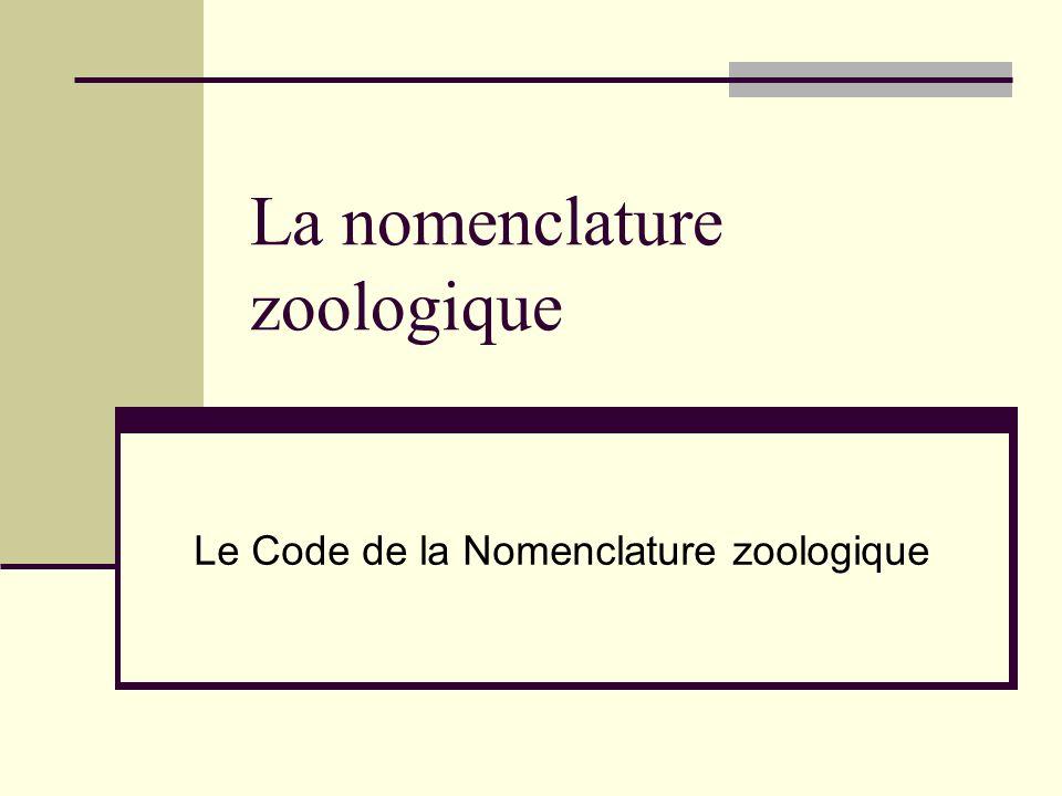 LES REGLES DE LA NOMENCLATURE ZOOLOGIQUE Le choix dun nom En latin Libre, mais : Doit respecter les règles du C.I.N.Z.