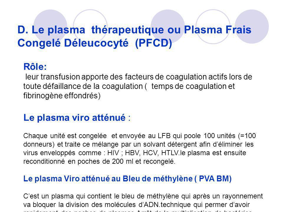 D. Le plasma thérapeutique ou Plasma Frais Congelé Déleucocyté (PFCD) Rôle: leur transfusion apporte des facteurs de coagulation actifs lors de toute