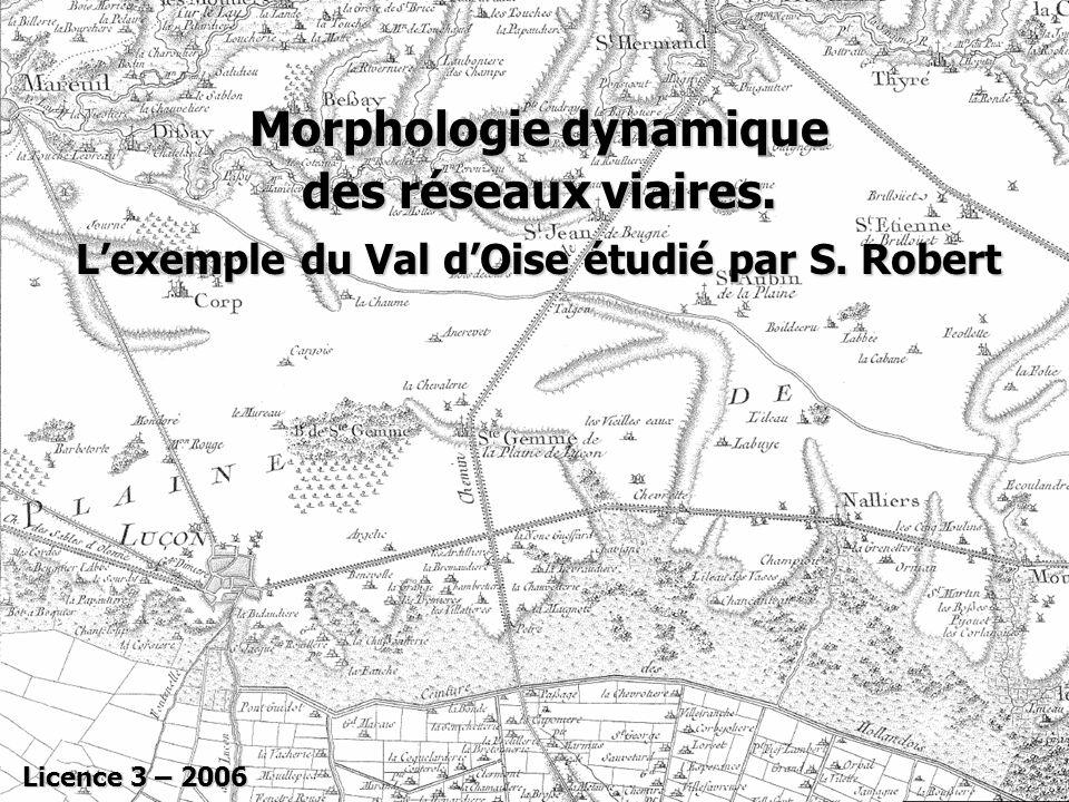 Morphologie dynamique des réseaux viaires. Lexemple du Val dOise étudié par S. Robert Licence 3 – 2006