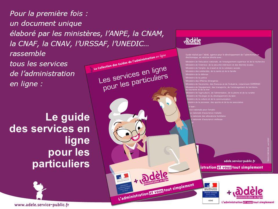 Le guide des services en ligne pour les particuliers Pour la première fois : un document unique élaboré par les ministères, lANPE, la CNAM, la CNAF, l