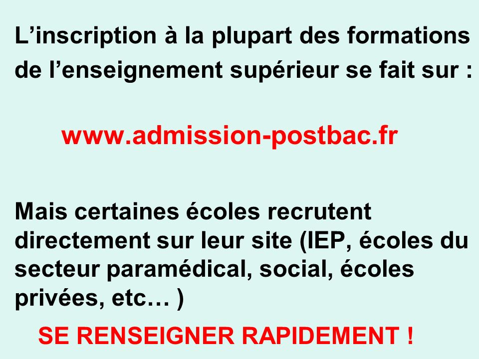 Linscription à la plupart des formations de lenseignement supérieur se fait sur : www.admission-postbac.fr Mais certaines écoles recrutent directement