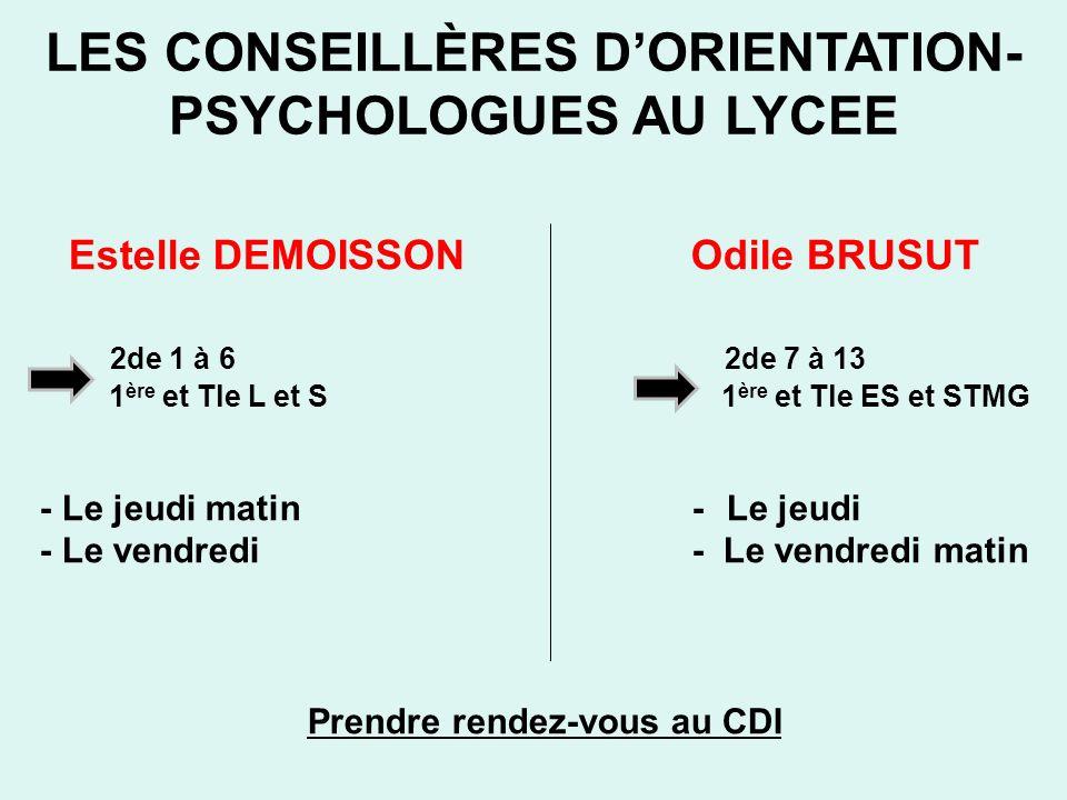 LES CONSEILLÈRES DORIENTATION- PSYCHOLOGUES AU LYCEE Estelle DEMOISSON Odile BRUSUT 2de 1 à 6 2de 7 à 13 1 ère et Tle L et S 1 ère et Tle ES et STMG -