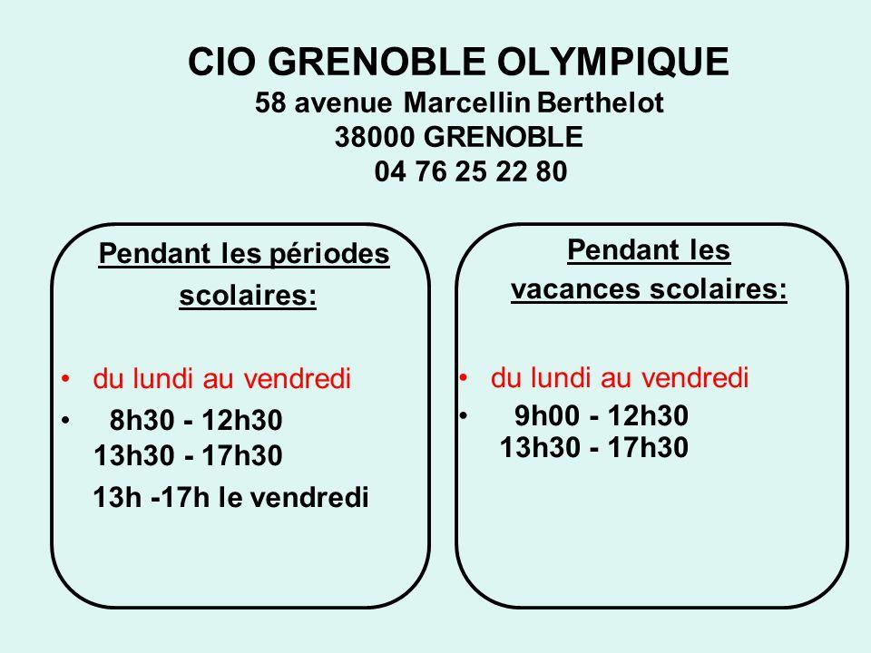 CIO GRENOBLE OLYMPIQUE 58 avenue Marcellin Berthelot 38000 GRENOBLE 04 76 25 22 80 Pendant les périodes scolaires: du lundi au vendredi 8h30 - 12h30 1